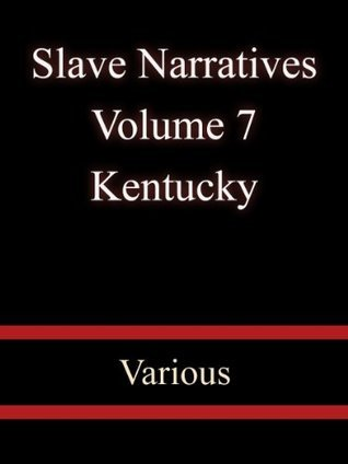 Slave Narratives Volume 7 Kentucky - Various  by  Various