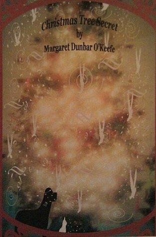Christmas Tree Secret  by  Margaret Dunbar OKeefe