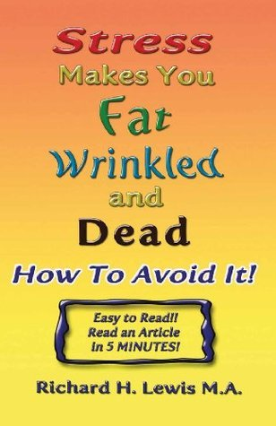 Stress Makes You Fat, Wrinkled and Dead Richard Lewis