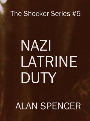 Nazi Latrine Duty (The Shocker Series)  by  Alan Spencer