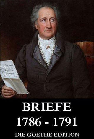 Briefe 1786 - 1791 Johann Wolfgang von Goethe