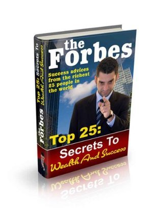 Forbes Rich List: Business Secrets From The 25 Richest People In The World  by  Tyler Grupe