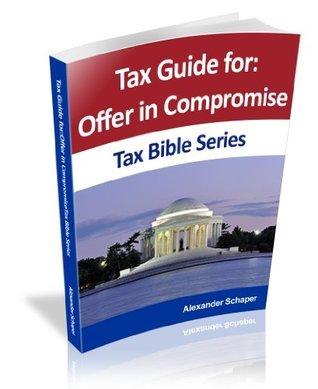 Offer and Compromise (Tax Bible Series) Alexander Schaper