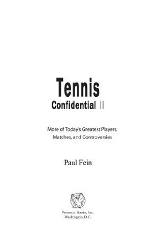 TENNIS CONFIDENTIAL II: More of Todays Greatest Players, Matches, and Controversies: No. II Paul Fein