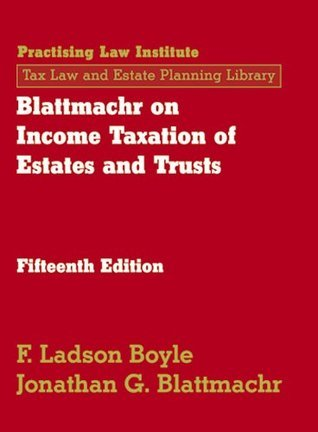 Blattmachr on Income Taxation of Estates and Trusts (October 2012 Edition) F. Ladson Boyle