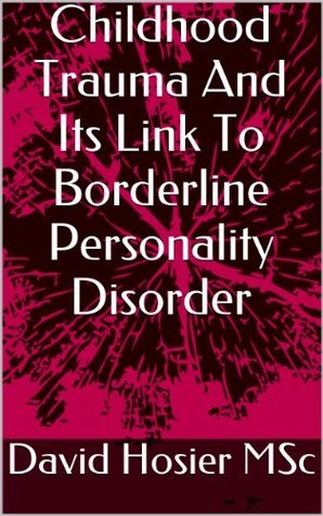 Childhood Trauma And Its Link To Borderline Personality Disorder  by  David Hosier