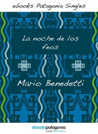 La noche de los feos (ebooks Patagonia Singles) (Spanish Edition)  by  Mario Benedetti