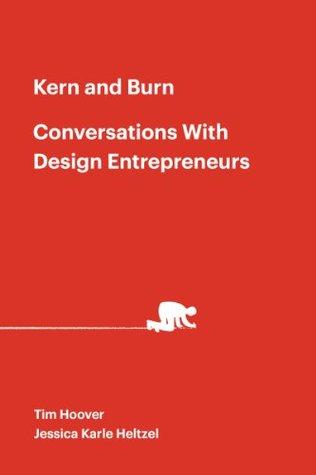 Kern and Burn: Conversations With Design Entrepreneurs  by  Jessica Karle Heltzel