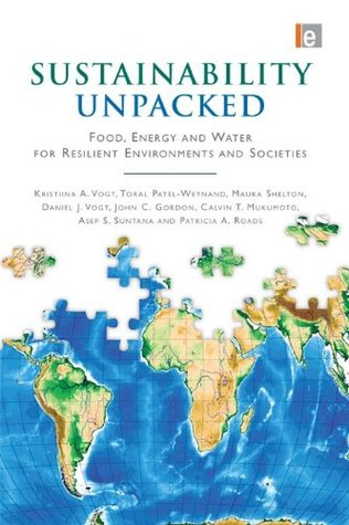 Sustainability Unpacked: Food, Energy and Water for Resilient Environments and Societies  by  Kristiina A. Vogt