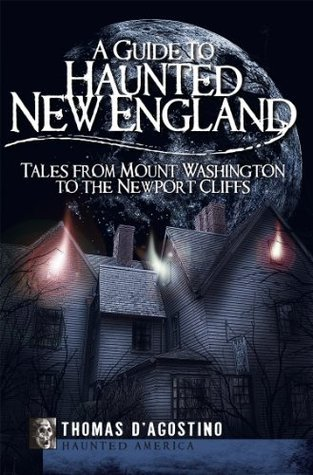 A Guide to Haunted New England: Tales from Mount Washington to the Newport Cliffs (The History Press)  by  Thomas DAgostino