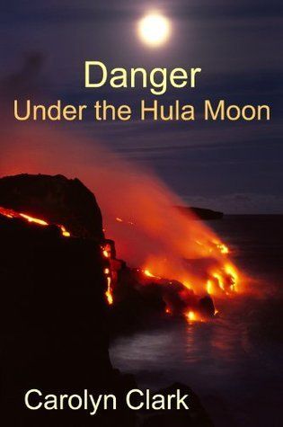 Danger Under The Hula Moon  by  Carolyn  Clark
