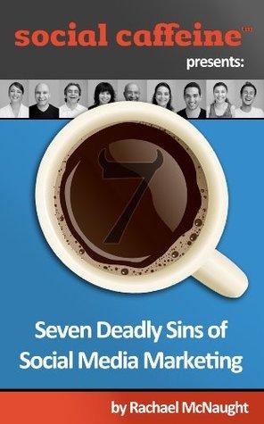 7 Deadly Sins of Social Media Marketing Social Caffeine