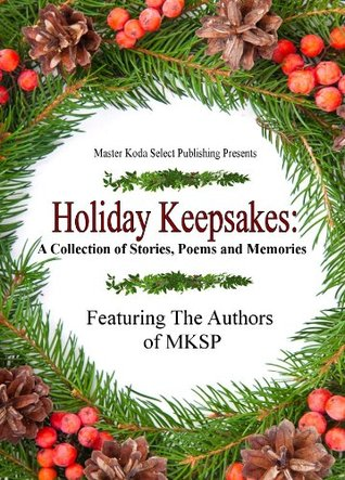 Holiday Keepsakes: A Collection of Stories, Poems and Memories  by  K.D. Emerson