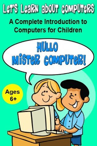 Lets Learn About Computers - A Complete Introduction to Computers for Children  by  Anneline Kinnear