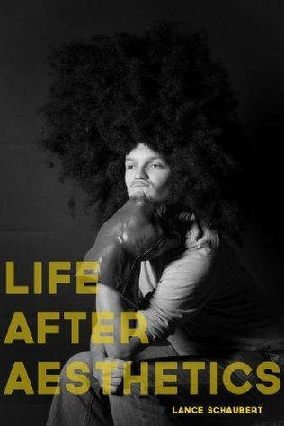 Life After Aesthetics  by  Lance Schaubert