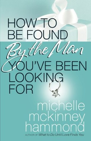 How to Be Found  by  the Man Youve Been Looking For by Michelle McKinney Hammond
