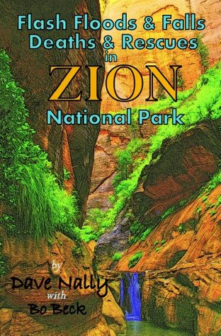 Flash Floods & Falls: Deaths & Rescues In Zion National Park Dave Nally