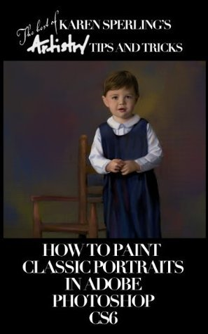 How to Paint Classic Portraits in Adobe Photoshop CS6 [Article] Karen Sperling