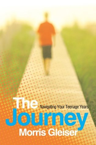 The Journey: Navigating Your Teenage Years Morris Gleiser