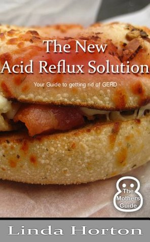 The New Acid Reflux Solution - Your guide to getting rid of GERD Linda Horton