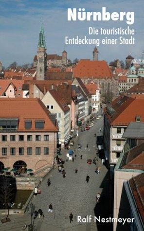 Nürnberg: Die touristische Entdeckung einer Stadt  by  Ralf Nestmeyer