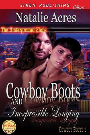 Cowboy Boots and Inexpressible Longing (Cowboy Boots 5) Natalie Acres