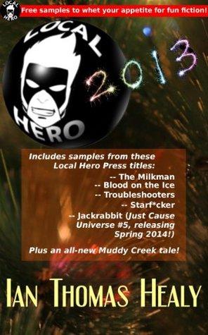 Local Hero Press 2013 Sampler  by  Ian Thomas Healy