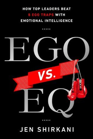 EGO vs. EQ: How Top Business Leaders Beat 8 Ego Traps with Emotional Intelligence  by  Jen Shirkani