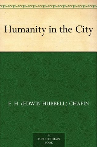 Humanity in the City  by  E. H. (Edwin Hubbell) Chapin