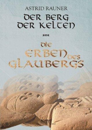 Der Berg der Kelten. Die Erben des Glaubergs: Teil 2  by  Astrid Rauner