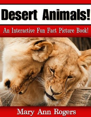 Desert Animals: An Interactive Fun Fact Picture Book! (Amazing Animal Facts Series) Mary Ann Rogers