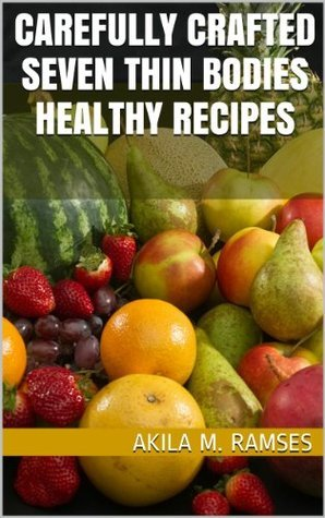 Carefully Crafted Seven Thin Bodies Healthy Recipes Akila M. Ramses