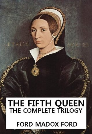 The Fifth Queen: The Complete Trilogy  by  Ford Madox Ford