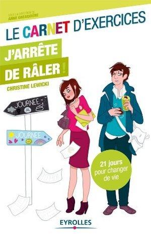 Le carnet dexercices - Jarrête de râler ! (Etre au lieu davoir)  by  Christine Lewicki
