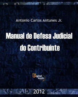 Manual de Defesa Judicial do Contribuinte Antonio Carlos Antunes Jr