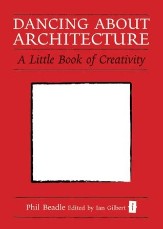 Dancing About Architecture  by  Phil Beadle