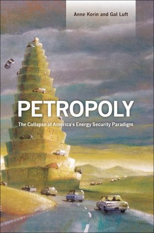 Petropoly: The Collapse of Americas Energy Security Paradigm Anne Korin