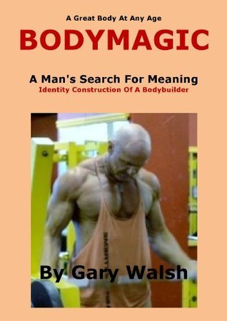 A Mans Search For Meaning - BODYMAGIC Gary Walsh
