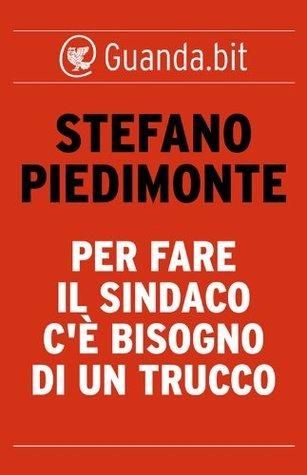 Per fare il sindaco cè bisogno di un trucco Stefano Piedimonte