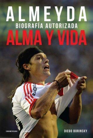 Alma y vida: Almeyda. Biografía autorizada  by  Borinsky Diego