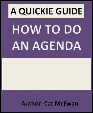 How to Do an Agenda: The Quickie Guide Cat McEwan