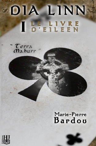 Dia Linn - I - Le Livre dEileen (partie 1 : Terra Mahurr) (French Edition) Marie-Pierre Bardou