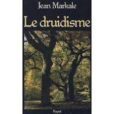 Le Druidisme: Traditions Et Dieux Des Celtes Jean Markale