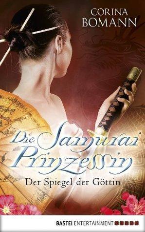 Die Samuraiprinzessin - Der Spiegel der Göttin: Band 1  by  Corina Bomann