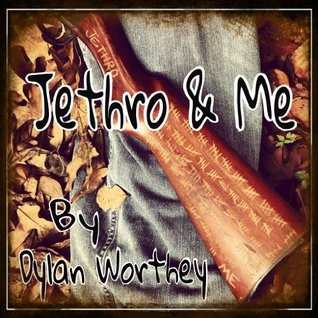 Jethro & Me (Book 1) Dylan Worthey