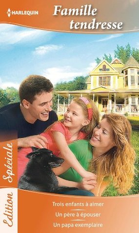 Famille tendresse:Trois enfants à aimer - Un père à épouser - Un papa exemplaire Caroline Anderson
