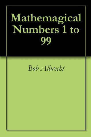 Mathemagical Numbers 1 to 99  by  Bob Albrecht