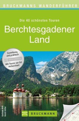 Wanderführer Berchtesgadener Land: Die 40 schönsten Touren zum Wandern rund um den Königsee, Ramsau am Dachstein, Grünstein, Hochkönig und den Watzmann, ... (Bruckmanns Wanderführer) Horst Höfler
