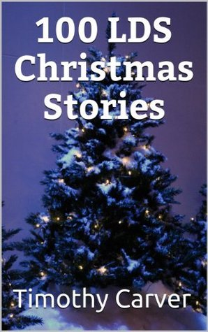 100 LDS Christmas Stories Timothy Carver