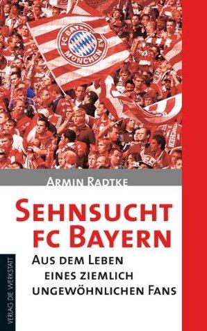 Sehnsucht FC Bayern: Aus dem Leben eines ziemlich ungewöhnlichen Fans Armin Radtke